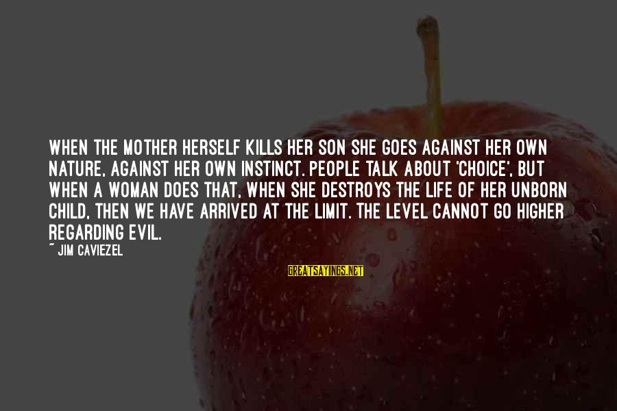The Mother Nature Sayings By Jim Caviezel: When the mother herself kills her son she goes against her own nature, against her
