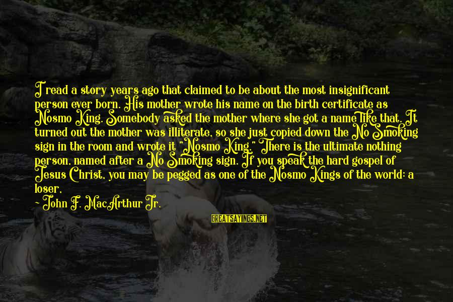 The Mother Nature Sayings By John F. MacArthur Jr.: I read a story years ago that claimed to be about the most insignificant person