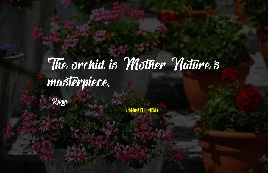 The Mother Nature Sayings By Robyn: The orchid is Mother Nature's masterpiece.