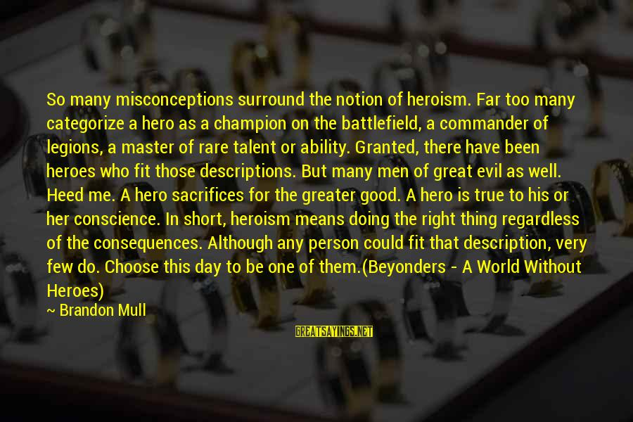 The Movie Ted Funny Sayings By Brandon Mull: So many misconceptions surround the notion of heroism. Far too many categorize a hero as
