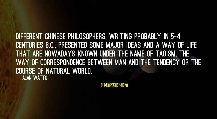 The Natural Man Sayings By Alan Watts: Different Chinese philosophers, writing probably in 5-4 centuries B.C., presented some major ideas and a