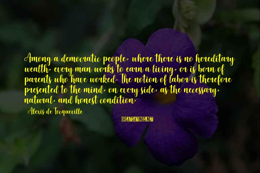 The Natural Man Sayings By Alexis De Tocqueville: Among a democratic people, where there is no hereditary wealth, every man works to earn