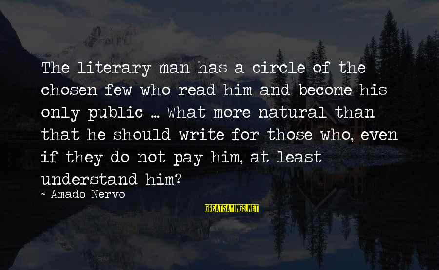 The Natural Man Sayings By Amado Nervo: The literary man has a circle of the chosen few who read him and become