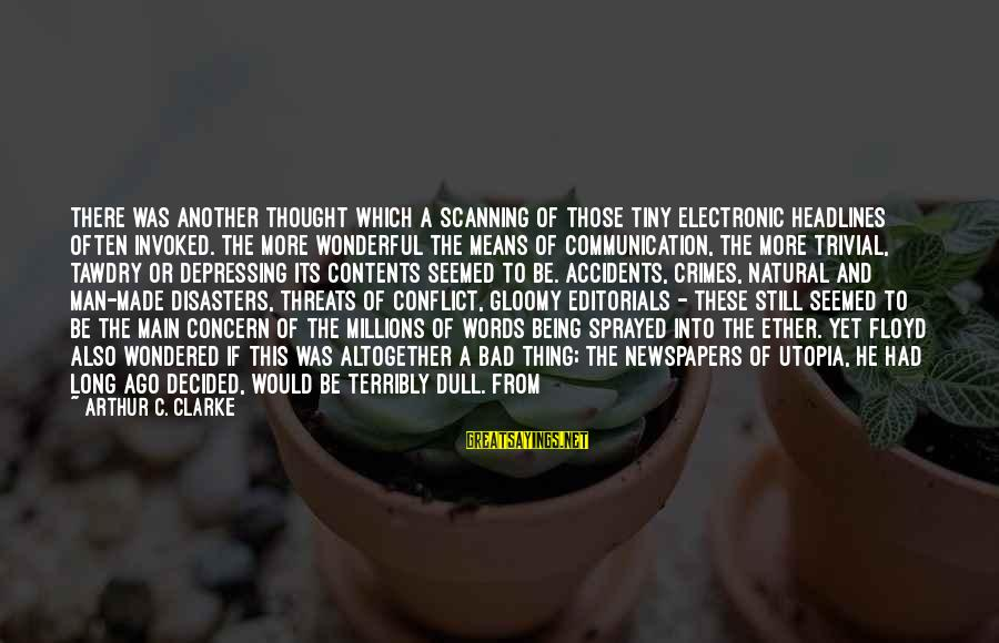 The Natural Man Sayings By Arthur C. Clarke: There was another thought which a scanning of those tiny electronic headlines often invoked. The