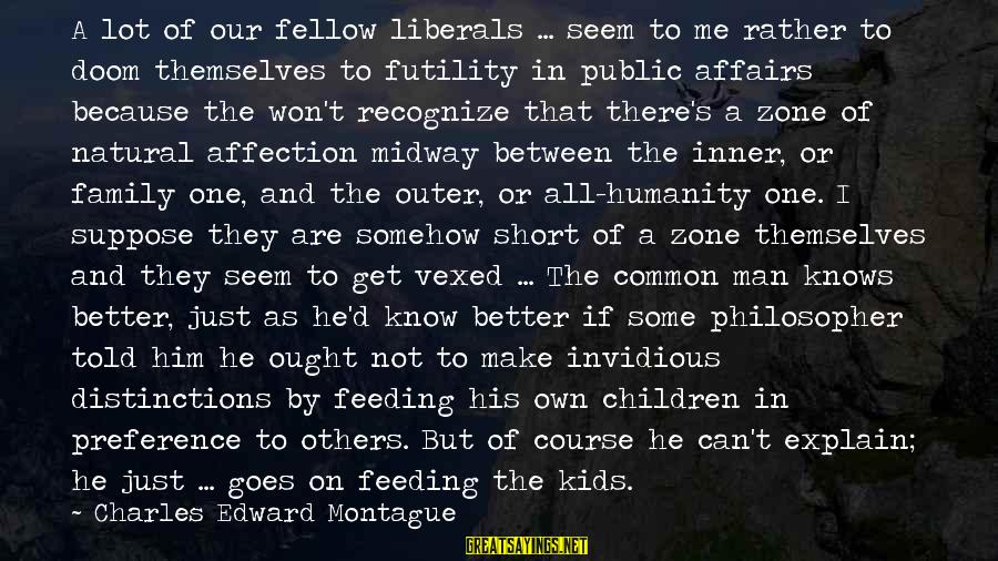 The Natural Man Sayings By Charles Edward Montague: A lot of our fellow liberals ... seem to me rather to doom themselves to