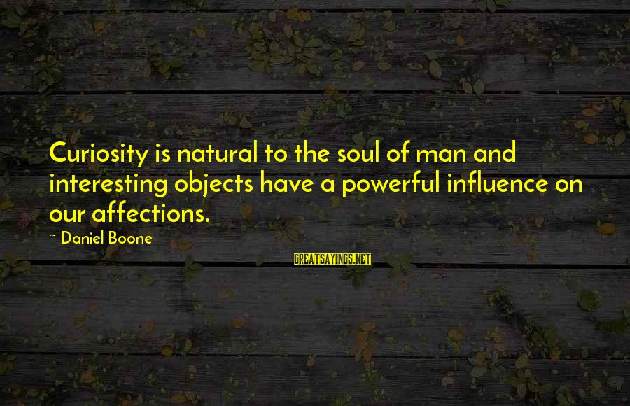 The Natural Man Sayings By Daniel Boone: Curiosity is natural to the soul of man and interesting objects have a powerful influence