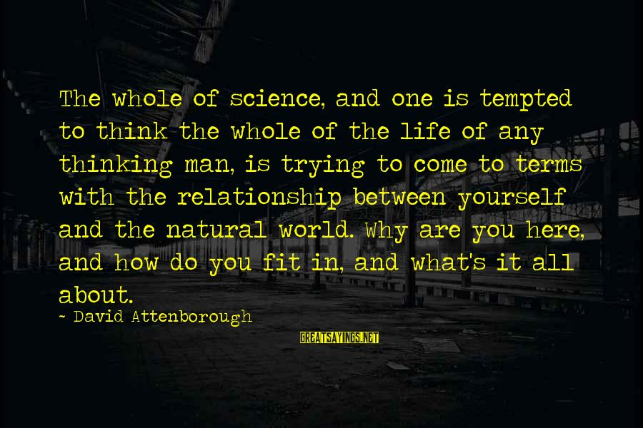 The Natural Man Sayings By David Attenborough: The whole of science, and one is tempted to think the whole of the life