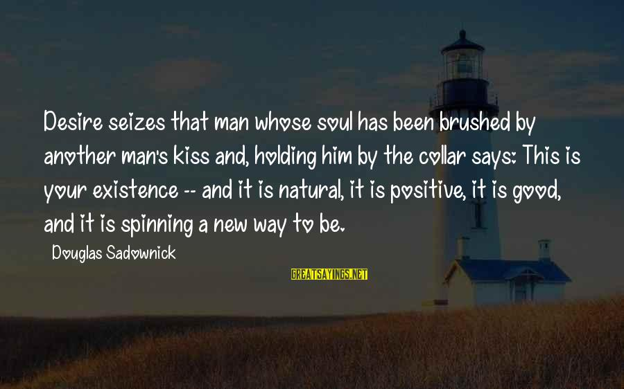 The Natural Man Sayings By Douglas Sadownick: Desire seizes that man whose soul has been brushed by another man's kiss and, holding