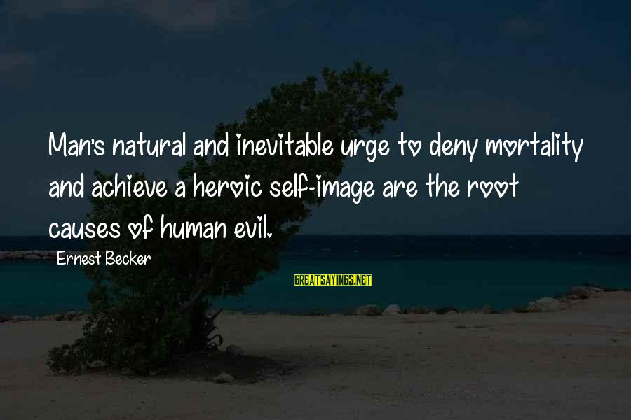 The Natural Man Sayings By Ernest Becker: Man's natural and inevitable urge to deny mortality and achieve a heroic self-image are the