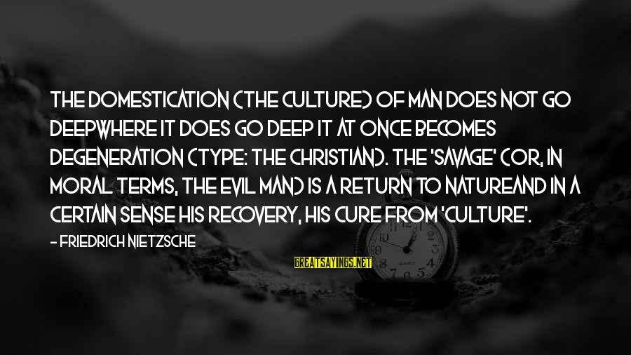 The Natural Man Sayings By Friedrich Nietzsche: The domestication (the culture) of man does not go deepwhere it does go deep it