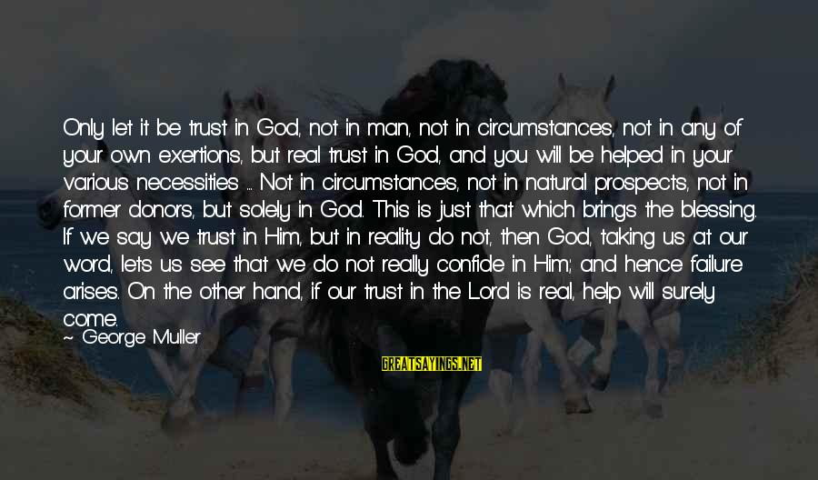 The Natural Man Sayings By George Muller: Only let it be trust in God, not in man, not in circumstances, not in
