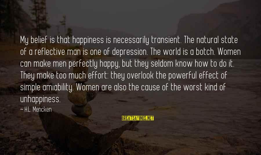The Natural Man Sayings By H.L. Mencken: My belief is that happiness is necessarily transient. The natural state of a reflective man