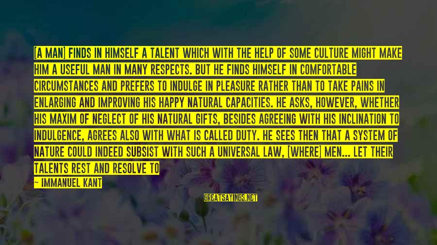The Natural Man Sayings By Immanuel Kant: [A man] finds in himself a talent which with the help of some culture might