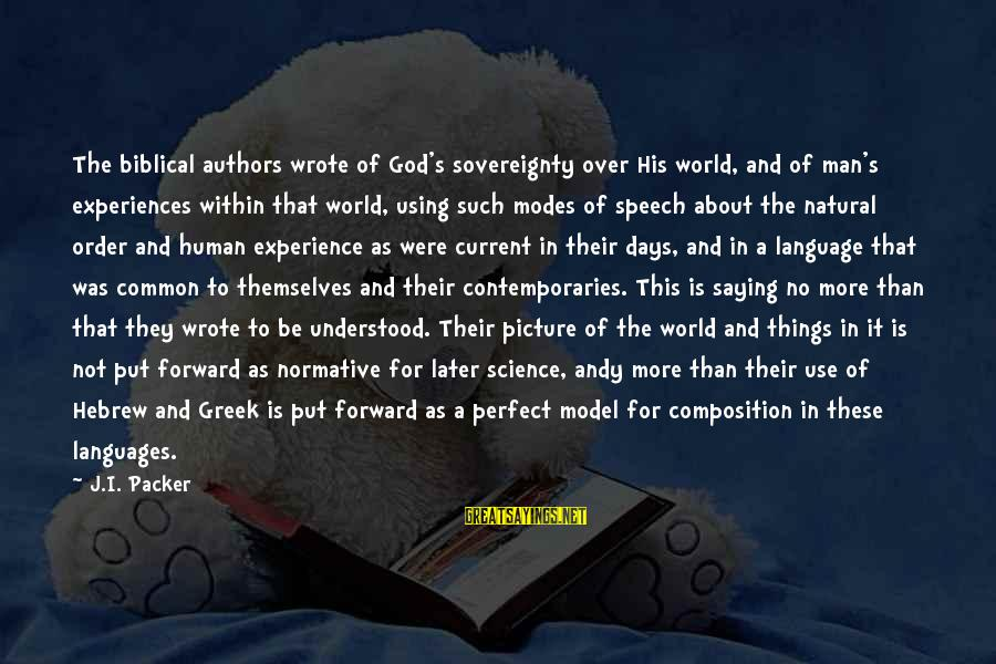 The Natural Man Sayings By J.I. Packer: The biblical authors wrote of God's sovereignty over His world, and of man's experiences within