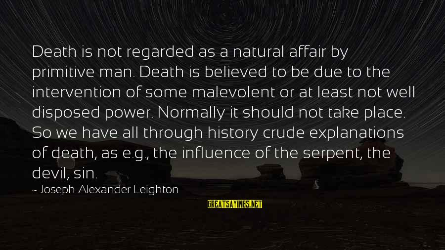The Natural Man Sayings By Joseph Alexander Leighton: Death is not regarded as a natural affair by primitive man. Death is believed to