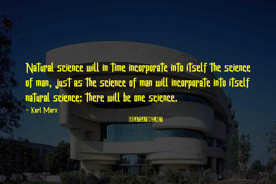 The Natural Man Sayings By Karl Marx: Natural science will in time incorporate into itself the science of man, just as the