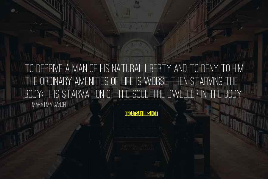 The Natural Man Sayings By Mahatma Gandhi: To deprive a man of his natural liberty and to deny to him the ordinary