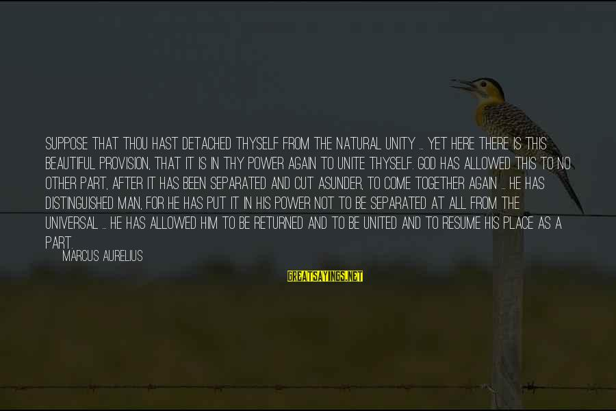 The Natural Man Sayings By Marcus Aurelius: Suppose that thou hast detached thyself from the natural unity ... yet here there is