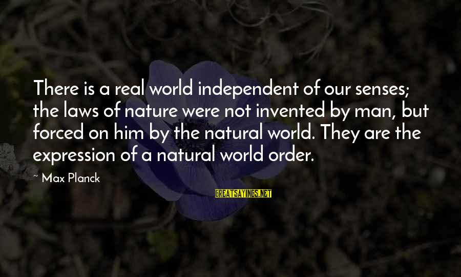 The Natural Man Sayings By Max Planck: There is a real world independent of our senses; the laws of nature were not