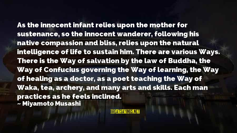 The Natural Man Sayings By Miyamoto Musashi: As the innocent infant relies upon the mother for sustenance, so the innocent wanderer, following