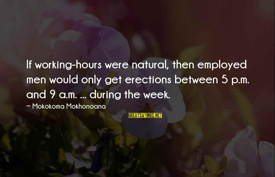 The Natural Man Sayings By Mokokoma Mokhonoana: If working-hours were natural, then employed men would only get erections between 5 p.m. and