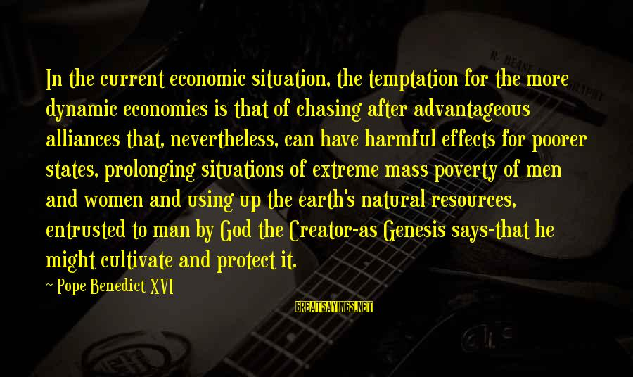 The Natural Man Sayings By Pope Benedict XVI: In the current economic situation, the temptation for the more dynamic economies is that of