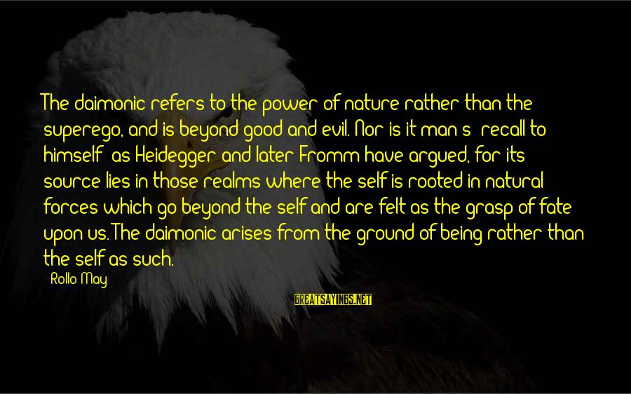 The Natural Man Sayings By Rollo May: The daimonic refers to the power of nature rather than the superego, and is beyond