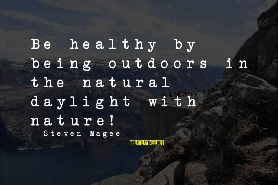 The Natural Man Sayings By Steven Magee: Be healthy by being outdoors in the natural daylight with nature!