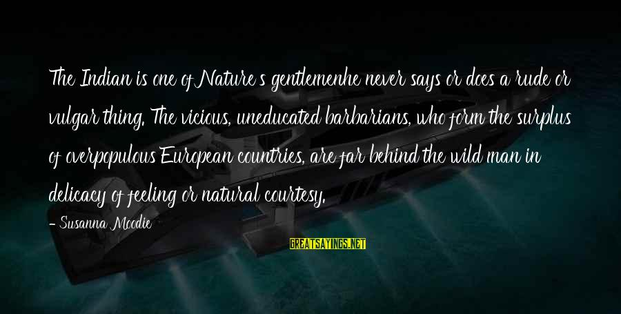 The Natural Man Sayings By Susanna Moodie: The Indian is one of Nature's gentlemenhe never says or does a rude or vulgar