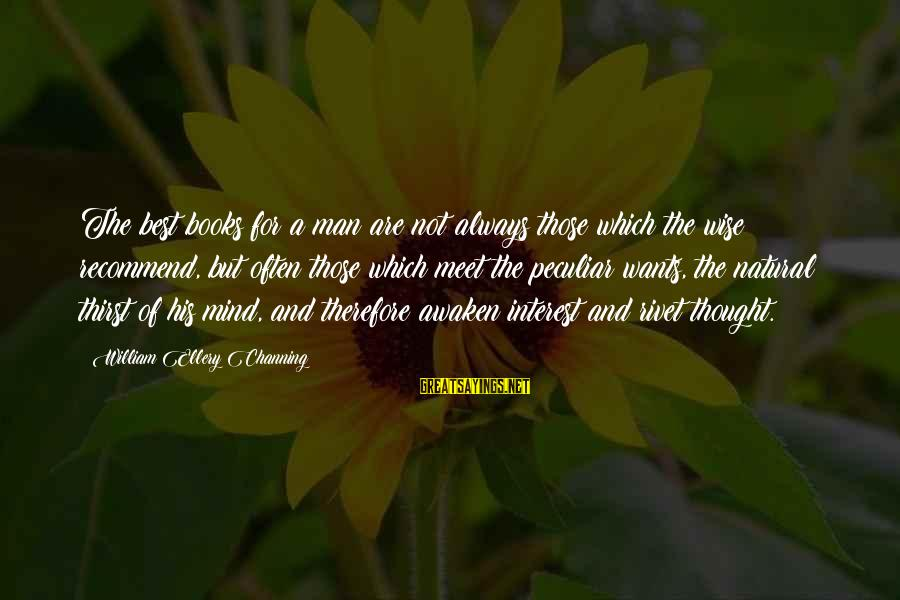 The Natural Man Sayings By William Ellery Channing: The best books for a man are not always those which the wise recommend, but