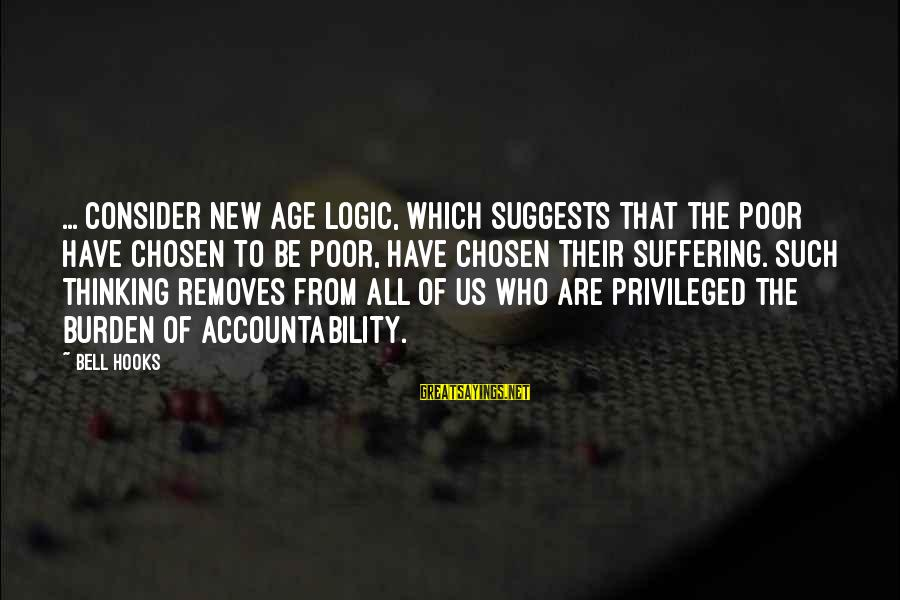 The New Age Sayings By Bell Hooks: ... consider New Age logic, which suggests that the poor have chosen to be poor,