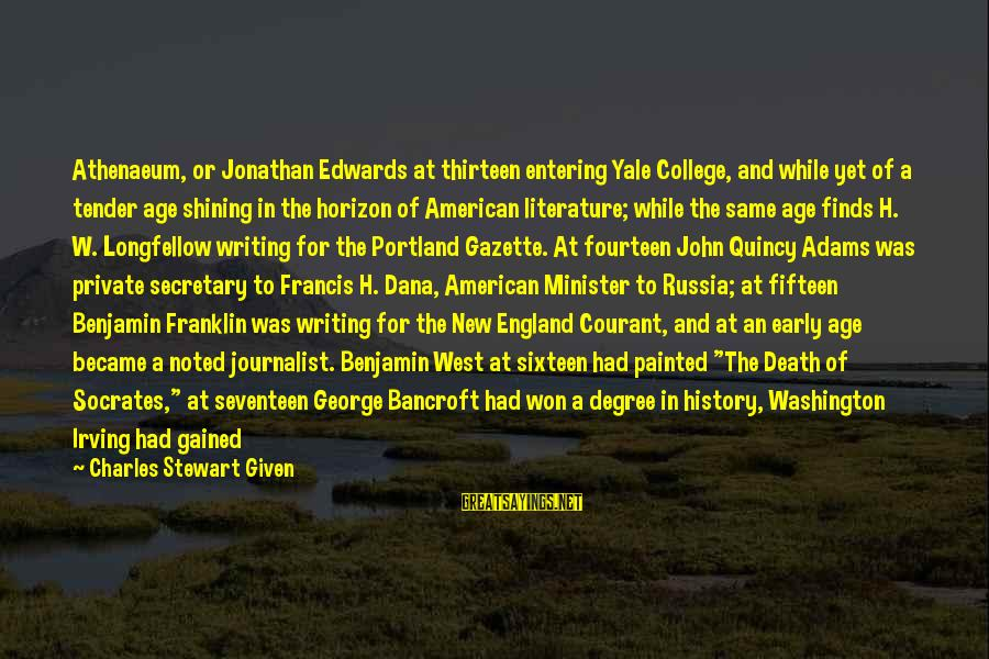 The New Age Sayings By Charles Stewart Given: Athenaeum, or Jonathan Edwards at thirteen entering Yale College, and while yet of a tender