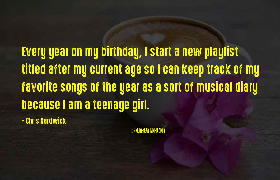 The New Age Sayings By Chris Hardwick: Every year on my birthday, I start a new playlist titled after my current age