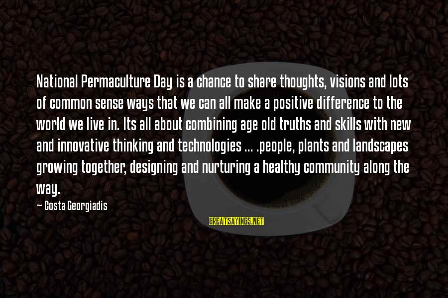 The New Age Sayings By Costa Georgiadis: National Permaculture Day is a chance to share thoughts, visions and lots of common sense