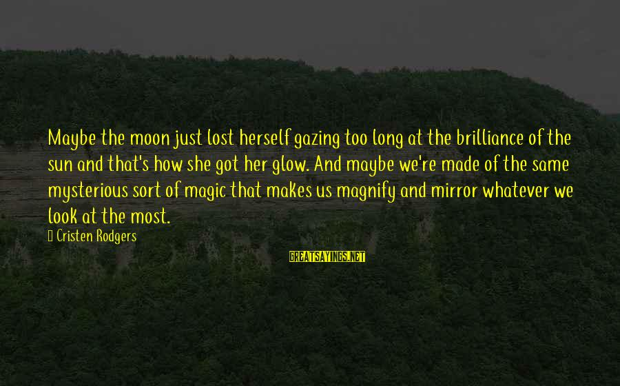 The New Age Sayings By Cristen Rodgers: Maybe the moon just lost herself gazing too long at the brilliance of the sun