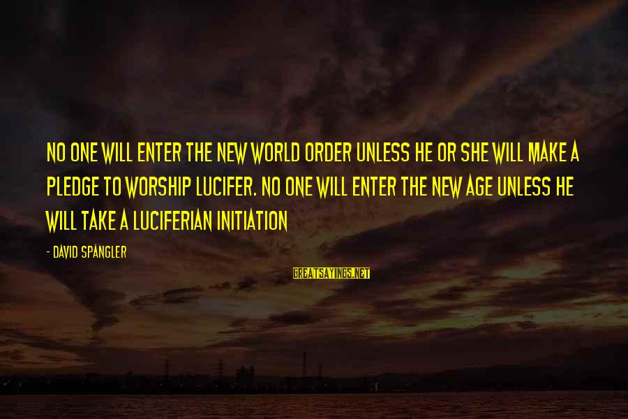 The New Age Sayings By David Spangler: No one will enter the New World Order unless he or she will make a