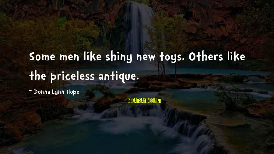 The New Age Sayings By Donna Lynn Hope: Some men like shiny new toys. Others like the priceless antique.