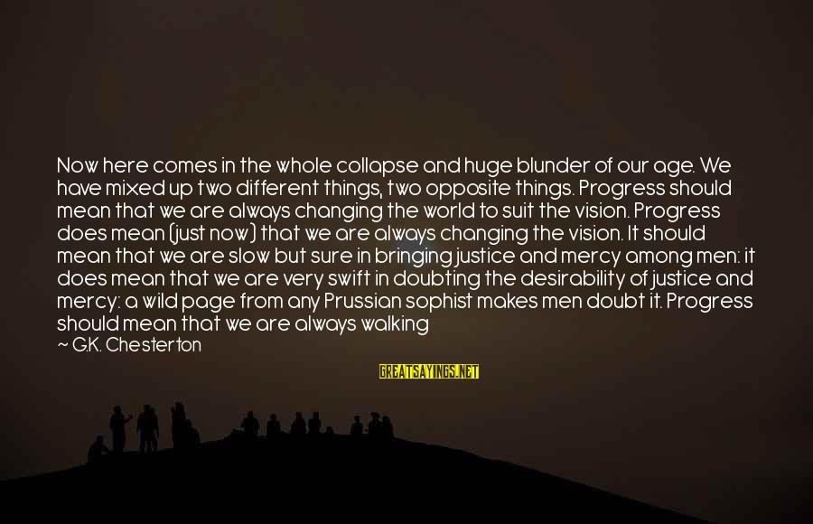 The New Age Sayings By G.K. Chesterton: Now here comes in the whole collapse and huge blunder of our age. We have
