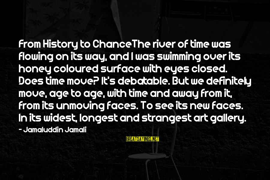 The New Age Sayings By Jamaluddin Jamali: From History to ChanceThe river of time was flowing on its way, and I was