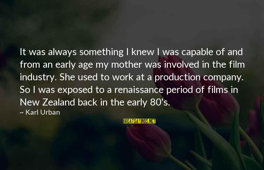 The New Age Sayings By Karl Urban: It was always something I knew I was capable of and from an early age