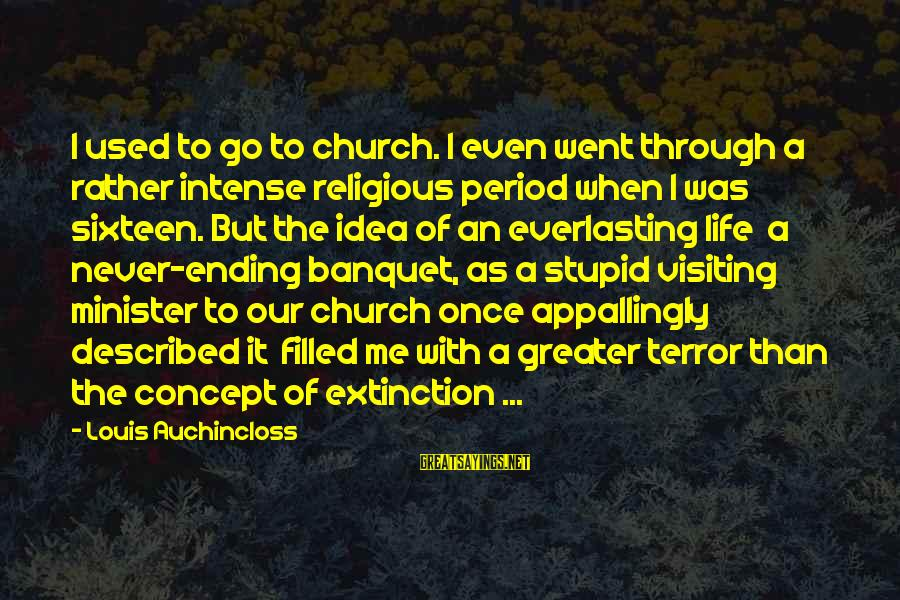 The New Age Sayings By Louis Auchincloss: I used to go to church. I even went through a rather intense religious period