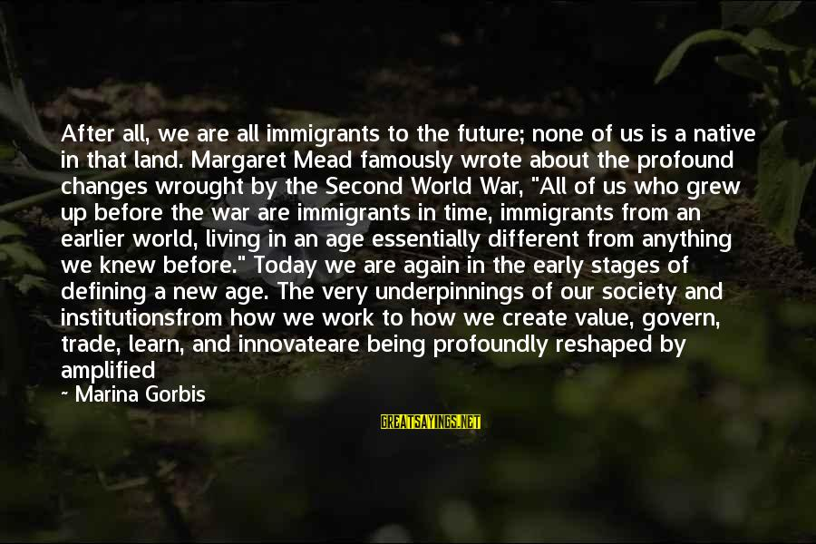 The New Age Sayings By Marina Gorbis: After all, we are all immigrants to the future; none of us is a native