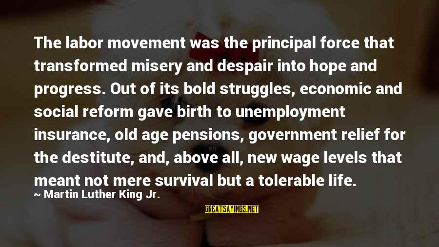The New Age Sayings By Martin Luther King Jr.: The labor movement was the principal force that transformed misery and despair into hope and