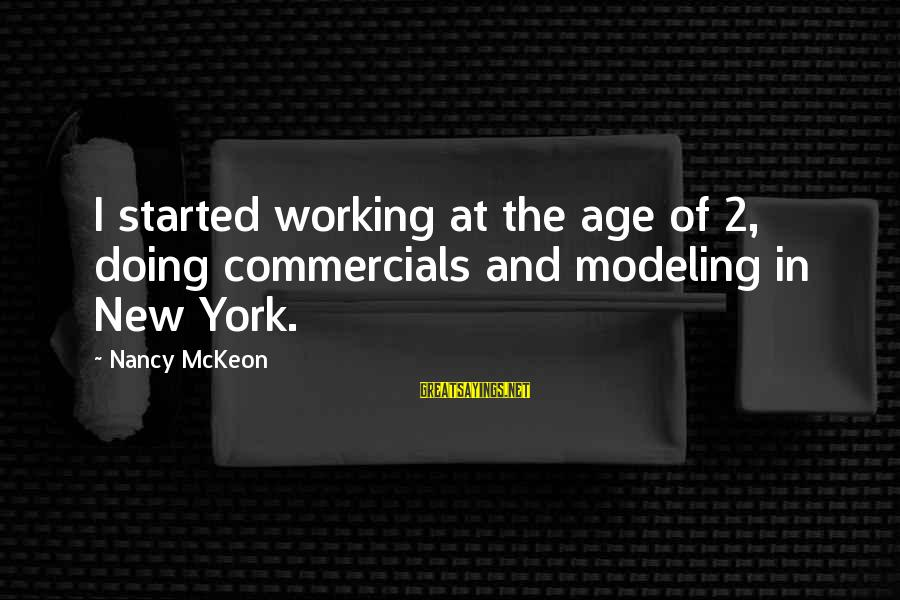 The New Age Sayings By Nancy McKeon: I started working at the age of 2, doing commercials and modeling in New York.
