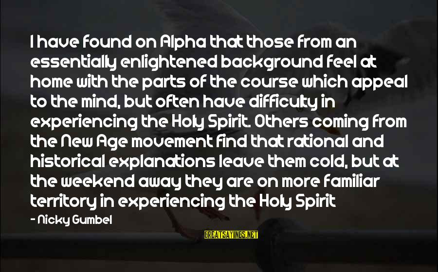 The New Age Sayings By Nicky Gumbel: I have found on Alpha that those from an essentially enlightened background feel at home