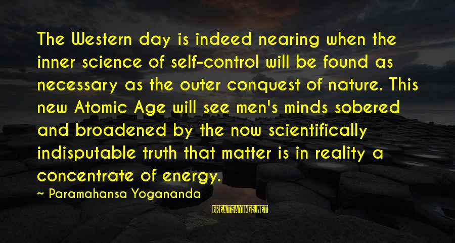 The New Age Sayings By Paramahansa Yogananda: The Western day is indeed nearing when the inner science of self-control will be found