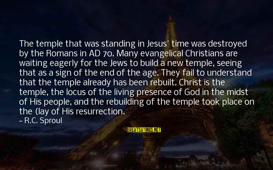 The New Age Sayings By R.C. Sproul: The temple that was standing in Jesus' time was destroyed by the Romans in AD