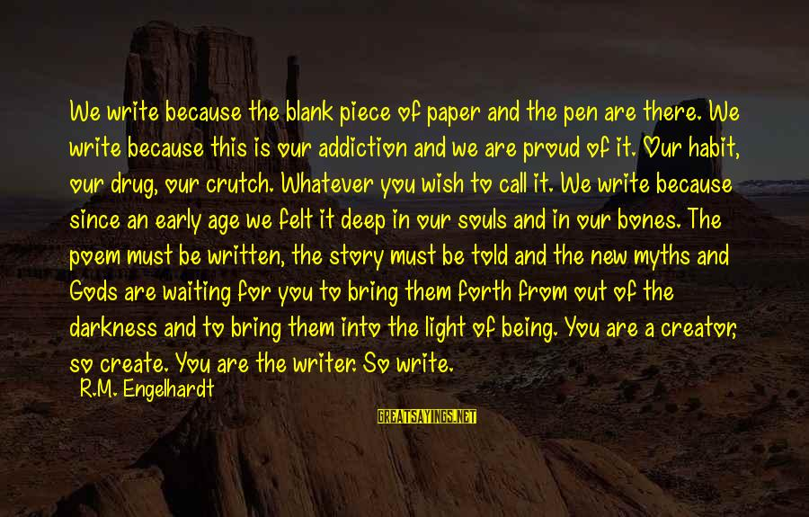 The New Age Sayings By R.M. Engelhardt: We write because the blank piece of paper and the pen are there. We write