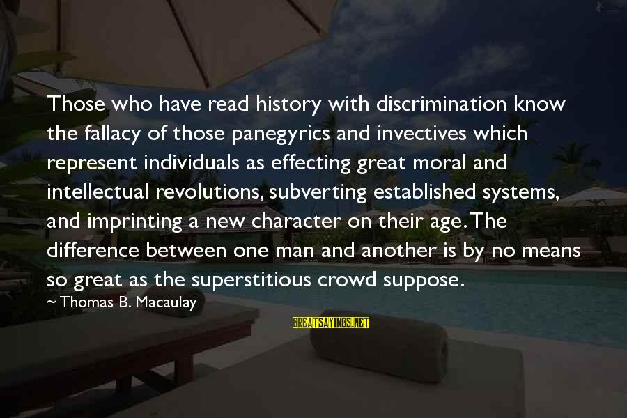 The New Age Sayings By Thomas B. Macaulay: Those who have read history with discrimination know the fallacy of those panegyrics and invectives
