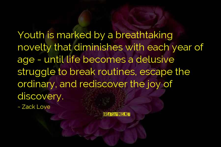 The New Age Sayings By Zack Love: Youth is marked by a breathtaking novelty that diminishes with each year of age -